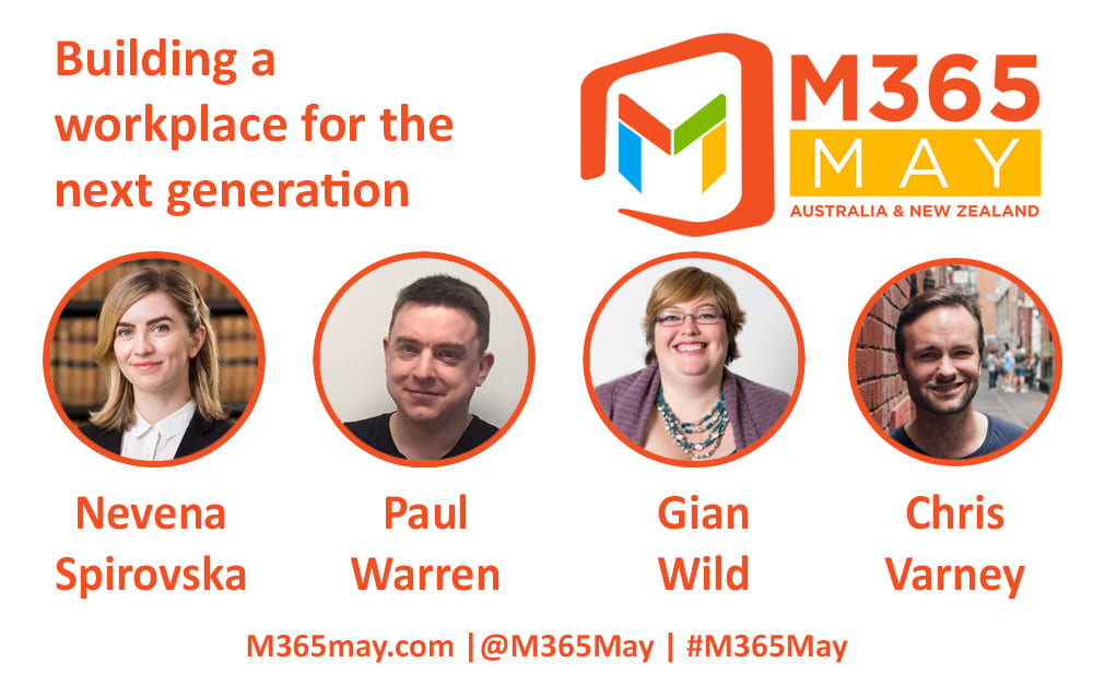 M365 May Panel: Building a workplace for the next generation. Speakers are Nevena Spirovka, Paul Warren, Gian Wild and Chris Varney.